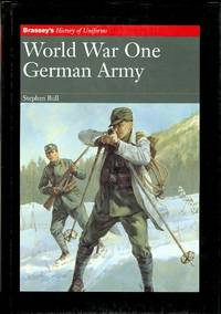 WORLD WAR ONE: GERMAN ARMY.  BRASSEY'S HISTORY OF UNIFORMS SERIES.