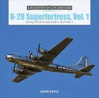 B-29 Superfortress, Vol. 1: Boeing's XB-29 through B-29B in World War II