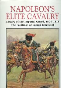 image of NAPOLEON'S ELITE CAVALRY: CAVALRY OF THE IMPERIAL GUARD, 1804-1815.