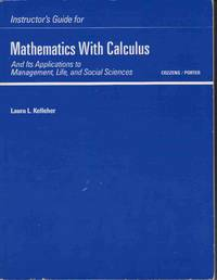 Instructor's Guide for Mathematics with Calculus Mathematics with Calculus  and its Applications to Management, Life, and Social Sciences by  Laura L  and Kelleher - Paperback - 1987 - from Never Enough Stuff and Biblio.com