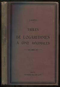image of Tables De Logarithmes: A Cinq Decimales Pour Les Nombres et les Lignes Trigonometriques, Suivies des Logarithmes D'addition et de Soustraction ou Logarithmes de Gauss et de Diverses Tables Usuelles: Nouveau Tirage