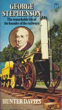 George Stephenson: The remarkable life of the founder of the railways by  Hunter Davies  - Paperback  - from World of Books Ltd (SKU: GOR003538828)