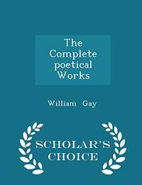 The Complete Poetical Works   Scholar's Choice Edition