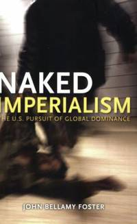 Naked Imperialism : America's Pursuit of Global Hegemony