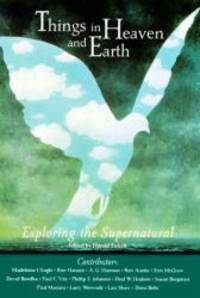 Things in Heaven and Earth: Exploring the Supernatural