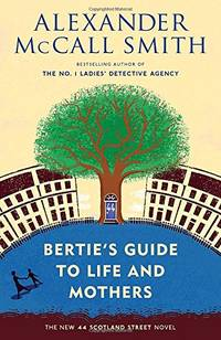Bertie's Guide to Life and Mothers: 44 Scotland Street Series 9