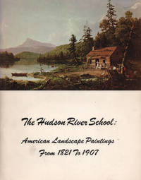 The Hudson River school: American landscape paintings from 1821-1907: A loan exhibition, October...