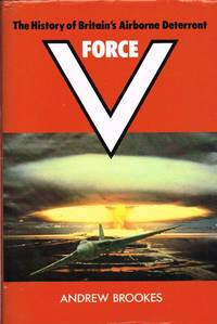 FORCE V : THE HISTORY OF BRITAIN'S AIRBORNE DETERRENT by   A - Hardcover - 1982 - from Paul Meekins Military & History Books and Biblio.com