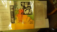 To H.-* [Hell] with Golf -- SIGNED by Author FRED BECK  , ,In Color Dustjacket