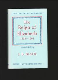 The Reign of Elizabeth 1558-1603 by  J.B.: BLACK - Hardcover - from Tom Coleman and Biblio.com