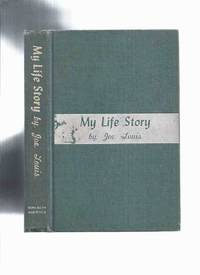 My Life Story -by Joe Louis -a Signed Copy ( Autobiography / Autobiographical / Boxing / Boxer ) by  Joe (signed) with the Aid of Chester L Washington and Haskell Cohen Louis - Signed First Edition - 1947 - from Leonard Shoup  and Biblio.com