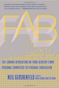 Fab: The Coming Revolution on Your Desktop - from Personal Computers to Personal Fabrication