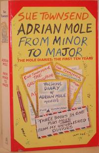 Adrian Mole - From Minor to Major: The Mole Diaries, the First Ten Years