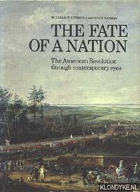The fate of a nation. The American Revolution through contemporary eyes