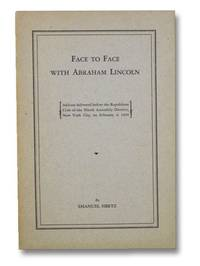 Face to Face with Abraham Lincoln: Address Delivered before the Republican Club of the Ninth Assembly District, New York City, on February 4, 1930