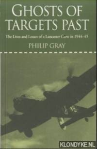 Ghosts of Targets Past. The Lives and Losses of a Lancaster Crew in 1944-45