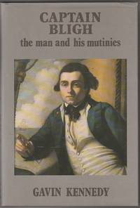 Captain Bligh: The Man and His Mutinies