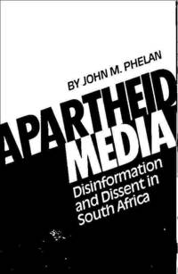 Apartheid Media: Disinformation and Dissent in South Africa