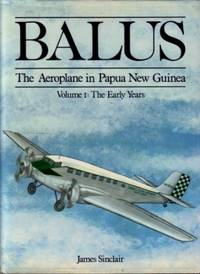 Balus - The Aeroplane in Papua New Guinea - Three Volume Set  (Volume I : The Early Years, Volume II : The Rise of Talair, Volume III : Wings of a Nation)