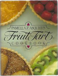 PAMELLA Z. ASQUITH'S FRUIT TART COOKBOOK