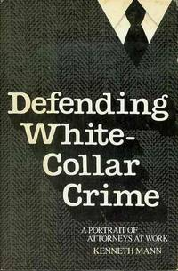 Defending White-Collar Crime: A Portrait of Attorneys at Work