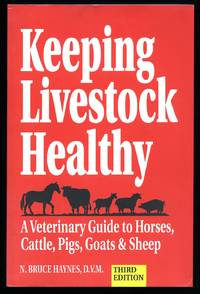 Keeping Livestock Healthy; A Veterinary Guide to Horses, Cattle, Pigs, Goats and Sheep