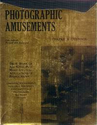 Photographic Amusements; Including Tricks and Unusual or Novel Effects Obtainable with the Camera
