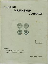 English Hammered Coinage : Two Volume Set Comprising Volume 1, Early Anglo-Saxon - Henry III C. 650 to 1272 Plus Volume 2, Edward I to Charles II, 1272 to 1662 by J.J. North - 1960