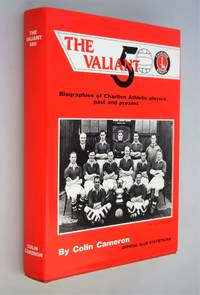 The Valiant 500 - Biographies of Charlton Athletic Players Past and Present