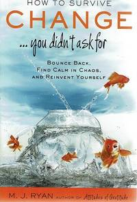 How To Survive Change You Didn't Ask For: Bounce Back, Find Calm In Chaos, And Reinvent Yourself