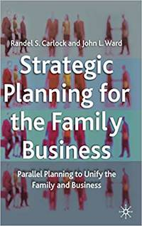 Strategic Planning for the Family Business Parallel Planning to Unite the Family and Business