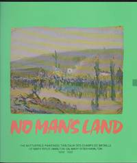 No Man\'s Land: The Battlefield Paintings of Mary Riter Hamilton/Tableaux Des Champs De Bataille - 1919 - 1922