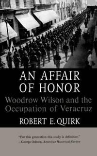 An Affair of Honor: Woodrow Wilson and the Occupation of Veracruz
