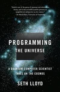 image of Programming the Universe : A Quantum Computer Scientist Takes on the Cosmos