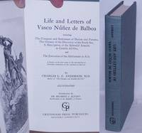 image of Life and Letters of Vasco Núñez de Balboa, including the Conquest and Settlement of Darien and Panama, the Odyssey of the Discovery of the South Sea, a Description of the Splendid Armada to Castilla del Oro, and the Execution of the Adelentado at Acla. A history of the first years of the introduction of Christian civilization on the continent of America