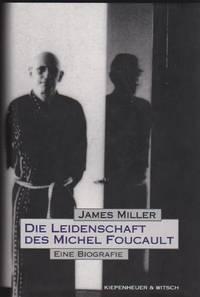 Die Leidenschaft Des Michel Foucault Aus Dem Amerikanischen Ubersetzt Von Michael Busges, Unter Mitwirkung Von Hubert Winkels