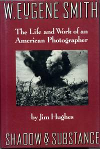 W. EUGENE SMITH: Shadow and Substance The Life and Work of an American Photographer