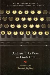 HEART.SOUL.MIND.STRENGTH an anecdotal history of InterVarsity Press 1947-2007