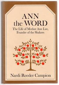 image of Ann the Word: The Life of Mother Ann Lee, Founder of the Shakers