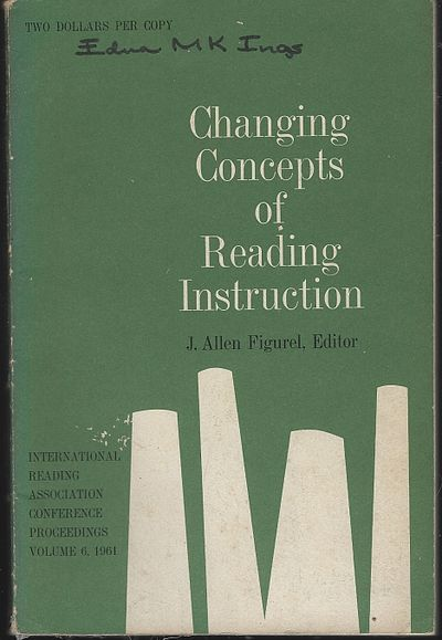 CHANGING CONCEPTS OF READING INSTRUCTION International Reading Association Conference Proceedings Volume 6, 1961, Figurel, J. Allen editor