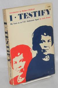I testify; my years as an undercover agent for the FBI. Introduction by Herbert Philbrick
