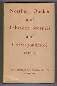Northern Quebec and Labrador Journals and Correspondence 1819-35