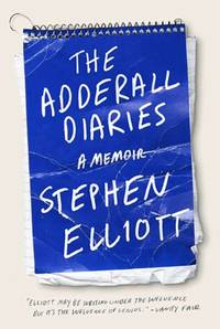 The Adderall Diaries: A Memoir of Moods, Masochism, and Murder