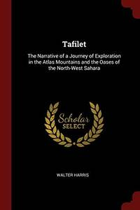Tafilet: The Narrative of a Journey of Exploration in the Atlas Mountains and the Oases of the North West Sahara