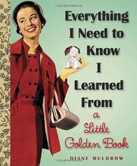 image of Everything I Need To Know I Learned From A Little Golden Book (Little Golden Books (Random House))