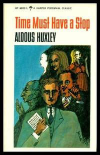 TIME MUST HAVE A STOP by  Aldous Huxley - First Printing - First Thus - 1965 - from W. Fraser Sandercombe (SKU: 214143)
