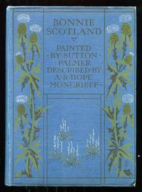 Bonnie Scotland by  Painted by Sutton Palmer A. R. Hope Moncrieff - Hardcover - 1912 - from Don Wood Bookseller and Biblio.com
