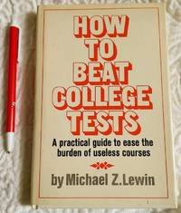 image of HOW TO BEAT COLLEGE TESTS A Practical Guide to Ease the Burden of Useless Courses