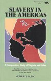 Slavery in the Americas : A Comparative Study of Virginia and Cuba by Herbert S. Klein - 1988