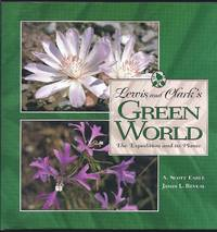 Lewis And Clark's Green World: The Expedition And Its Plants